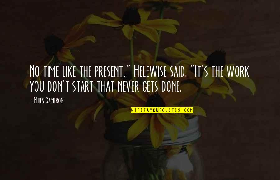 """No Time Like The Present Quotes By Miles Cameron: No time like the present,"""" Helewise said. """"It's"""