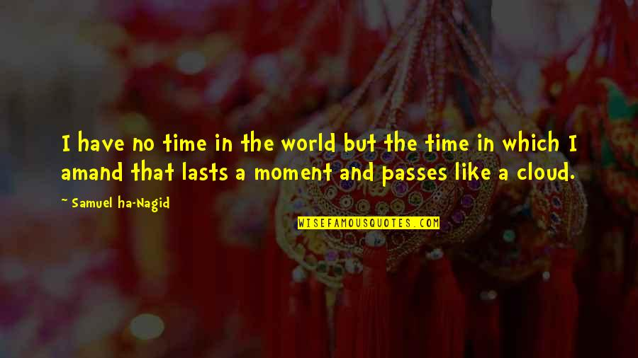 No Time Like The Present Quotes By Samuel Ha-Nagid: I have no time in the world but