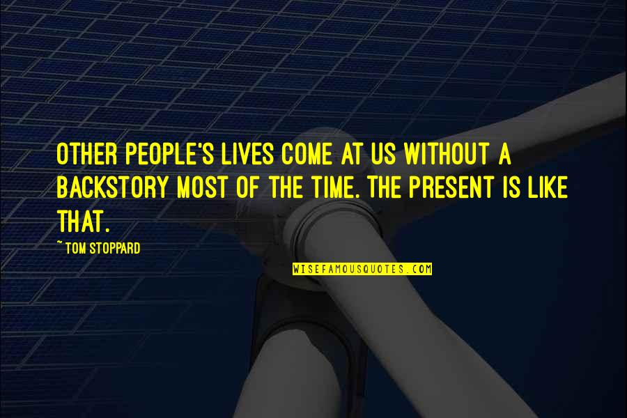 No Time Like The Present Quotes By Tom Stoppard: Other people's lives come at us without a