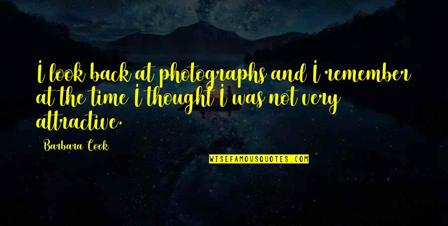 No Time To Cook Quotes By Barbara Cook: I look back at photographs and I remember