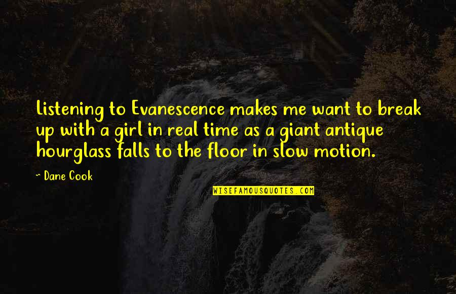 No Time To Cook Quotes By Dane Cook: Listening to Evanescence makes me want to break