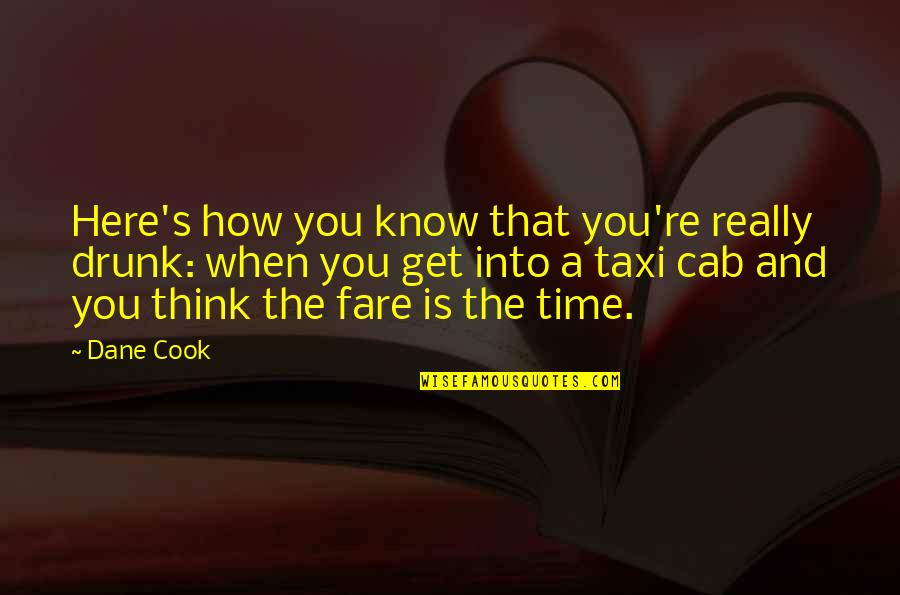 No Time To Cook Quotes By Dane Cook: Here's how you know that you're really drunk: