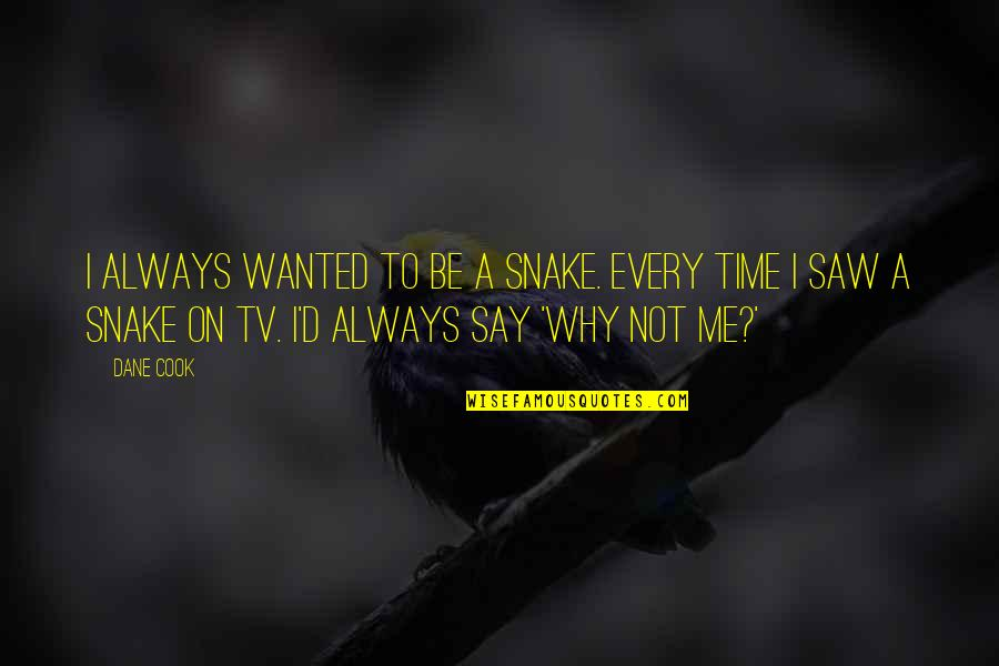 No Time To Cook Quotes By Dane Cook: I always wanted to be a snake. Every