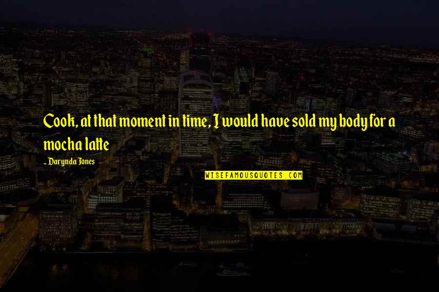 No Time To Cook Quotes By Darynda Jones: Cook, at that moment in time, I would