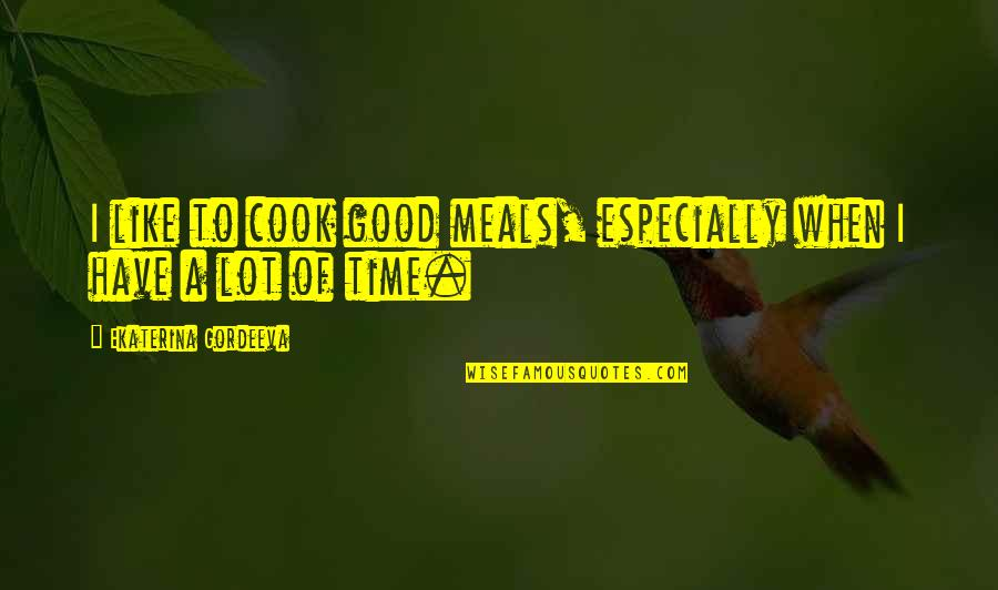 No Time To Cook Quotes By Ekaterina Gordeeva: I like to cook good meals, especially when