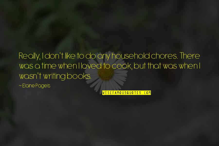 No Time To Cook Quotes By Elaine Pagels: Really, I don't like to do any household