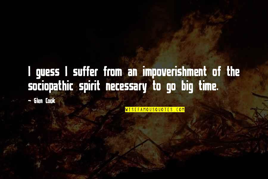 No Time To Cook Quotes By Glen Cook: I guess I suffer from an impoverishment of