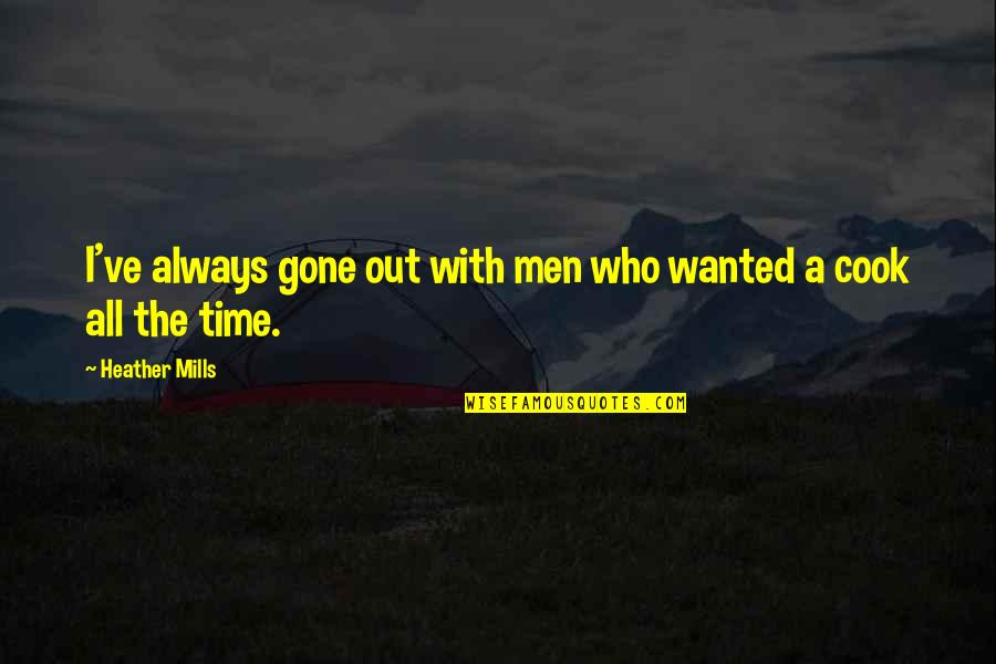 No Time To Cook Quotes By Heather Mills: I've always gone out with men who wanted