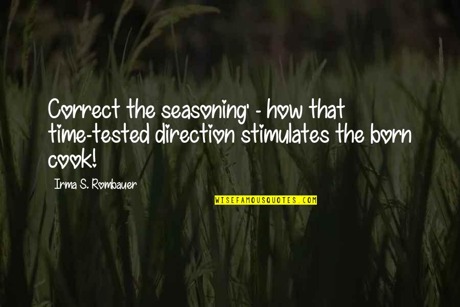 No Time To Cook Quotes By Irma S. Rombauer: Correct the seasoning' - how that time-tested direction