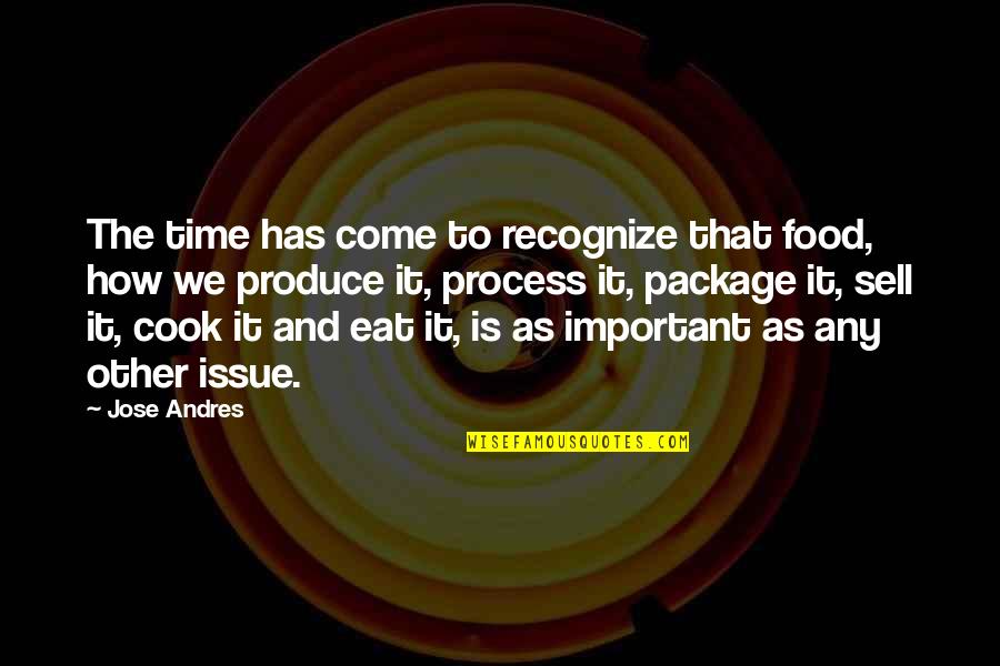 No Time To Cook Quotes By Jose Andres: The time has come to recognize that food,