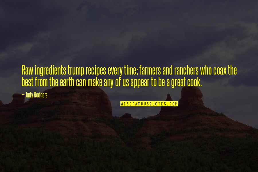 No Time To Cook Quotes By Judy Rodgers: Raw ingredients trump recipes every time; farmers and