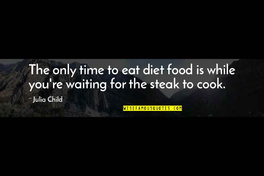 No Time To Cook Quotes By Julia Child: The only time to eat diet food is