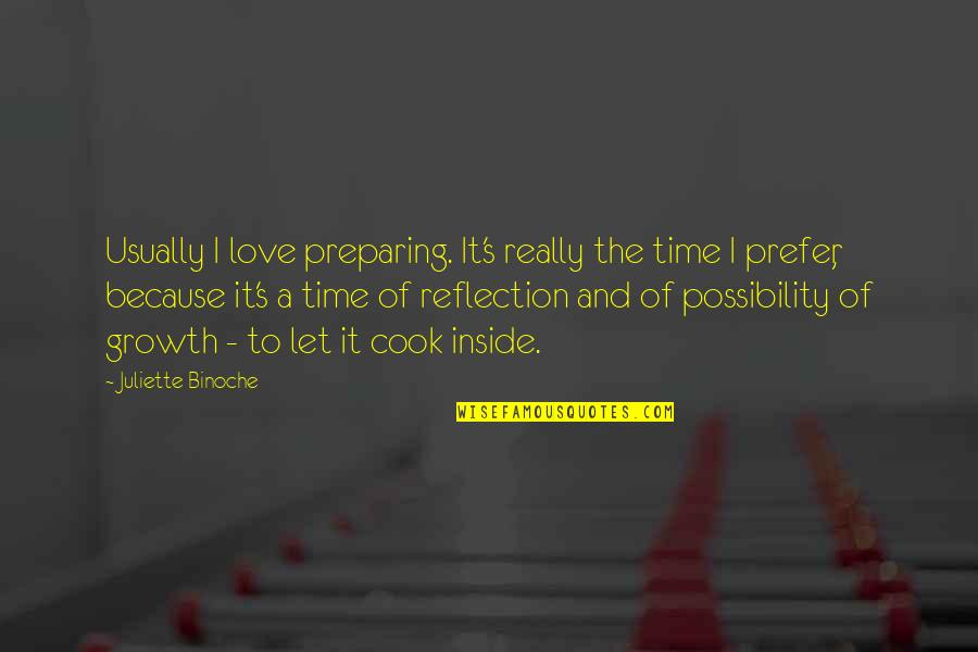No Time To Cook Quotes By Juliette Binoche: Usually I love preparing. It's really the time
