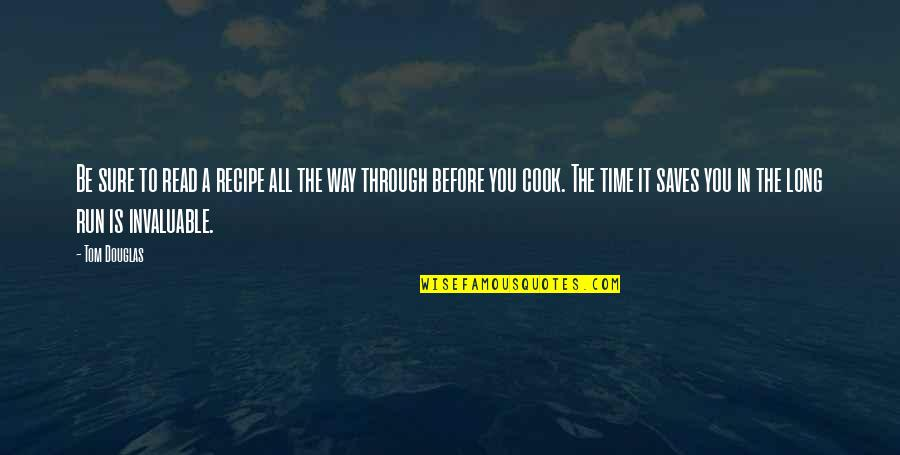 No Time To Cook Quotes By Tom Douglas: Be sure to read a recipe all the