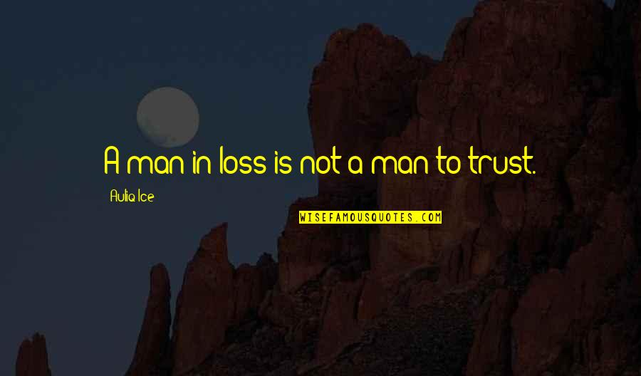 No Trust In Man Quotes By Auliq Ice: A man in loss is not a man