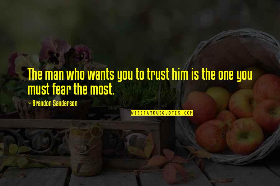 No Trust In Man Quotes By Brandon Sanderson: The man who wants you to trust him