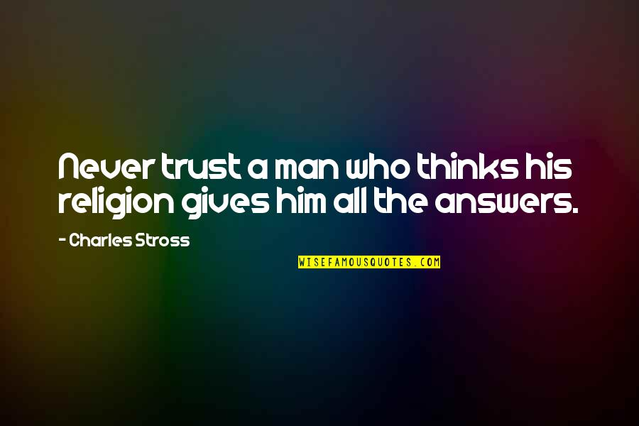 No Trust In Man Quotes By Charles Stross: Never trust a man who thinks his religion