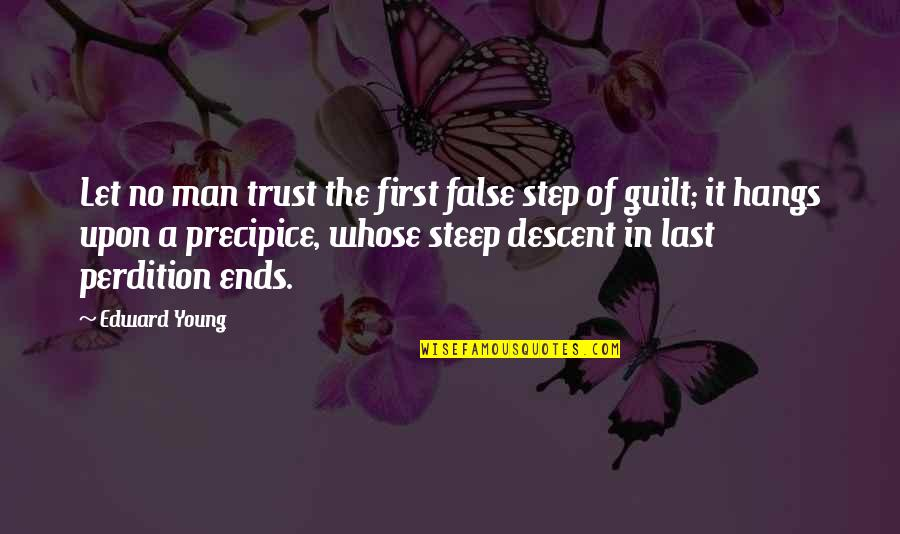 No Trust In Man Quotes By Edward Young: Let no man trust the first false step