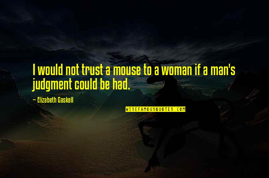 No Trust In Man Quotes By Elizabeth Gaskell: I would not trust a mouse to a