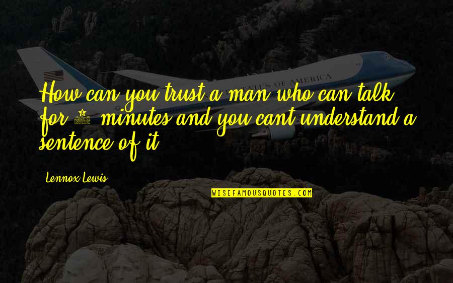 No Trust In Man Quotes By Lennox Lewis: How can you trust a man who can
