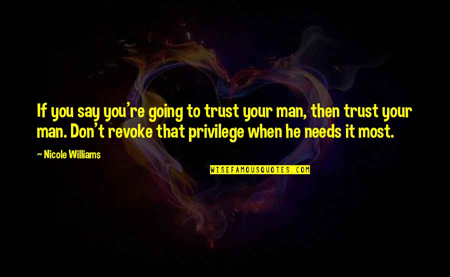 No Trust In Man Quotes By Nicole Williams: If you say you're going to trust your