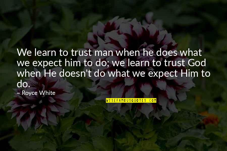 No Trust In Man Quotes By Royce White: We learn to trust man when he does