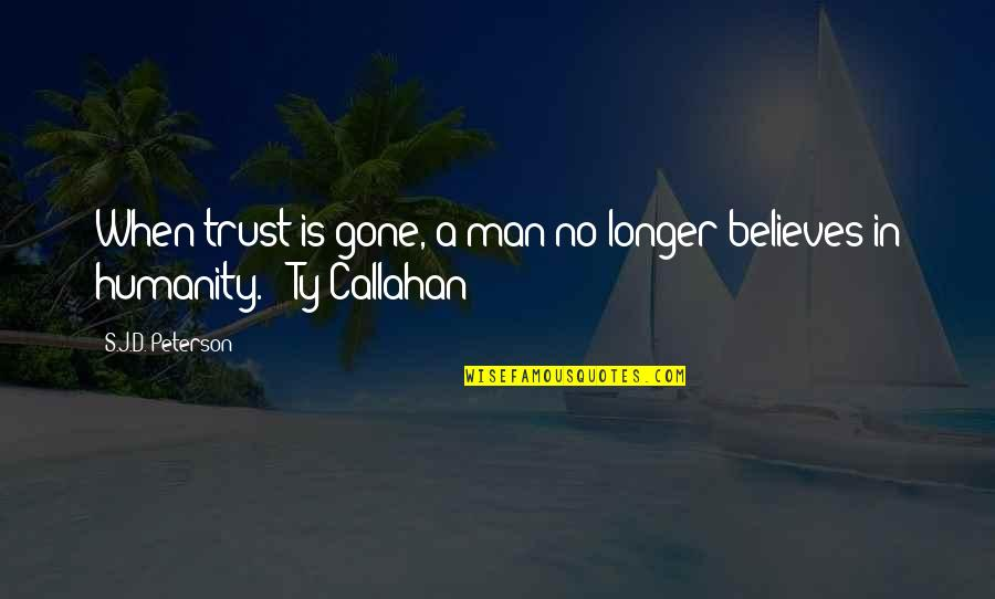 No Trust In Man Quotes By S.J.D. Peterson: When trust is gone, a man no longer