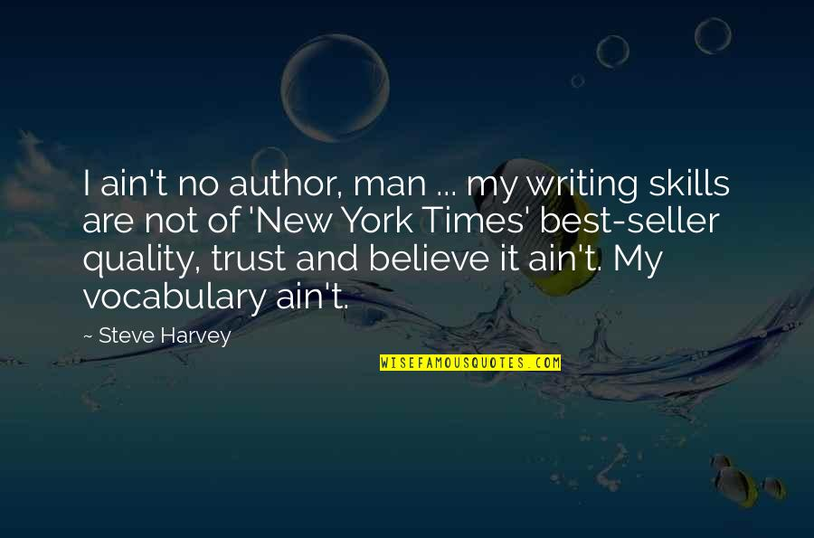 No Trust In Man Quotes By Steve Harvey: I ain't no author, man ... my writing