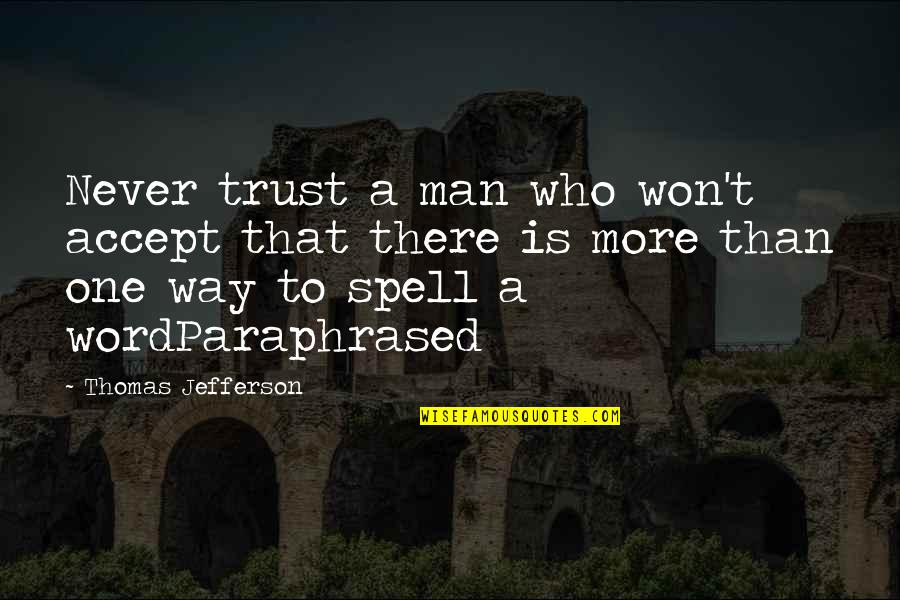 No Trust In Man Quotes By Thomas Jefferson: Never trust a man who won't accept that