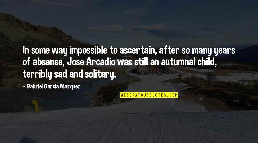 No Way Jose Quotes By Gabriel Garcia Marquez: In some way impossible to ascertain, after so