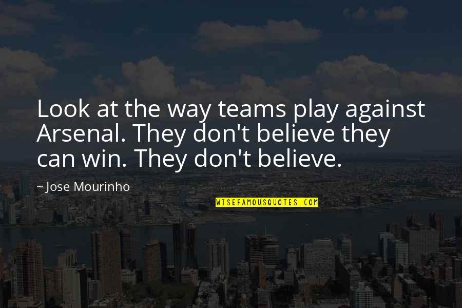 No Way Jose Quotes By Jose Mourinho: Look at the way teams play against Arsenal.