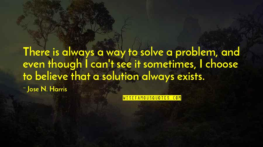 No Way Jose Quotes By Jose N. Harris: There is always a way to solve a