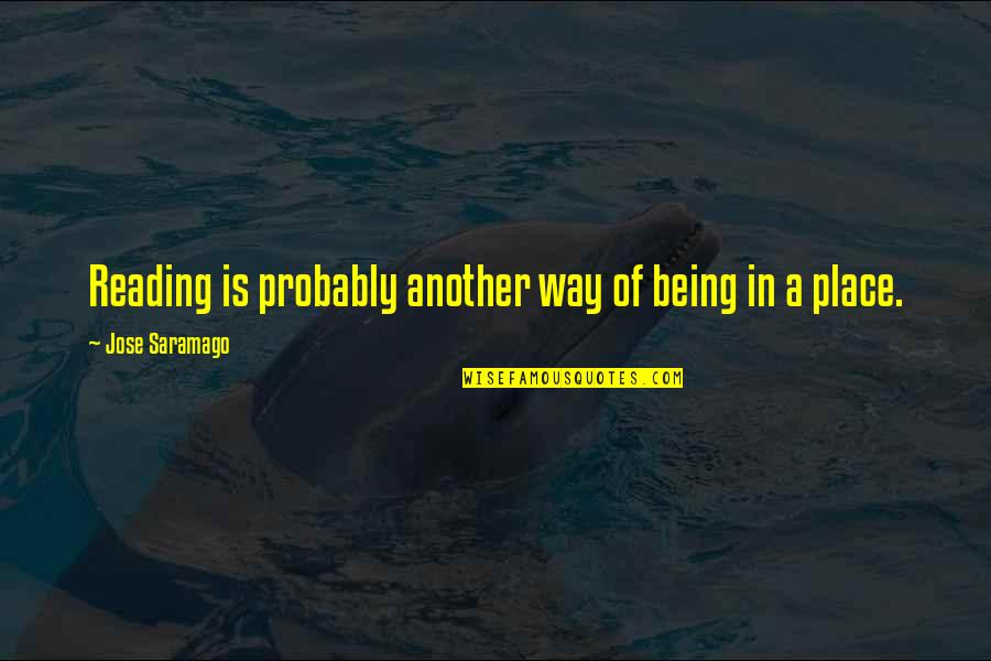 No Way Jose Quotes By Jose Saramago: Reading is probably another way of being in