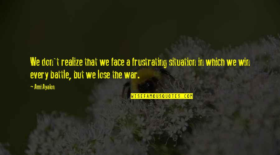 No Win Situation Quotes By Ami Ayalon: We don't realize that we face a frustrating