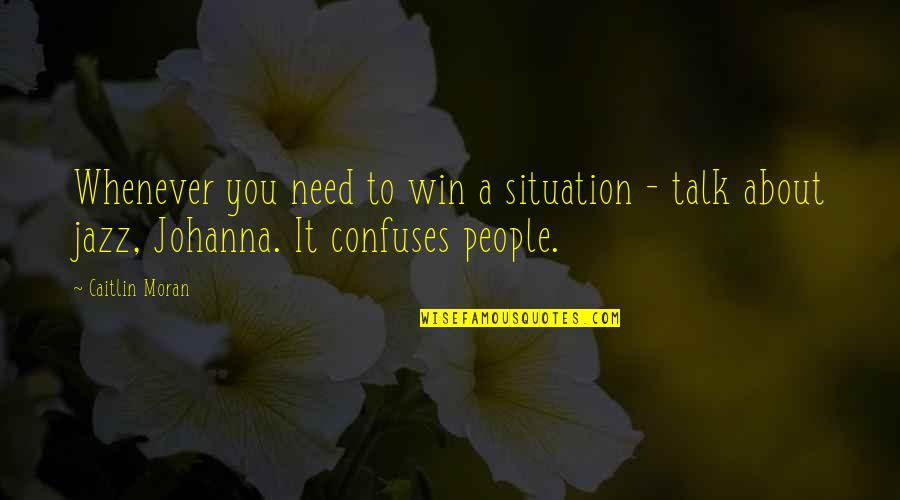 No Win Situation Quotes By Caitlin Moran: Whenever you need to win a situation -