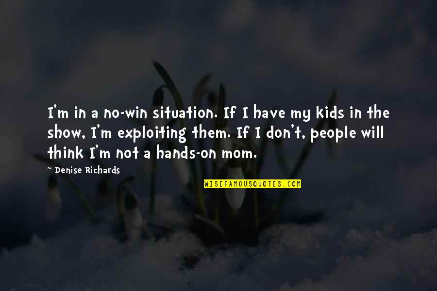 No Win Situation Quotes By Denise Richards: I'm in a no-win situation. If I have