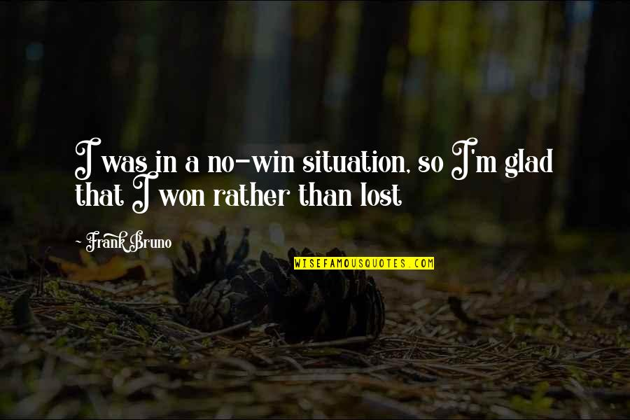 No Win Situation Quotes By Frank Bruno: I was in a no-win situation, so I'm