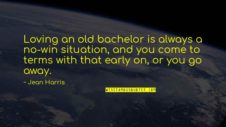 No Win Situation Quotes By Jean Harris: Loving an old bachelor is always a no-win