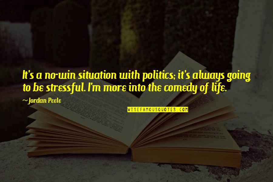 No Win Situation Quotes By Jordan Peele: It's a no-win situation with politics; it's always