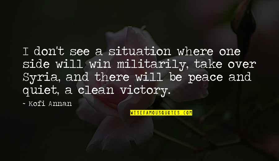 No Win Situation Quotes By Kofi Annan: I don't see a situation where one side