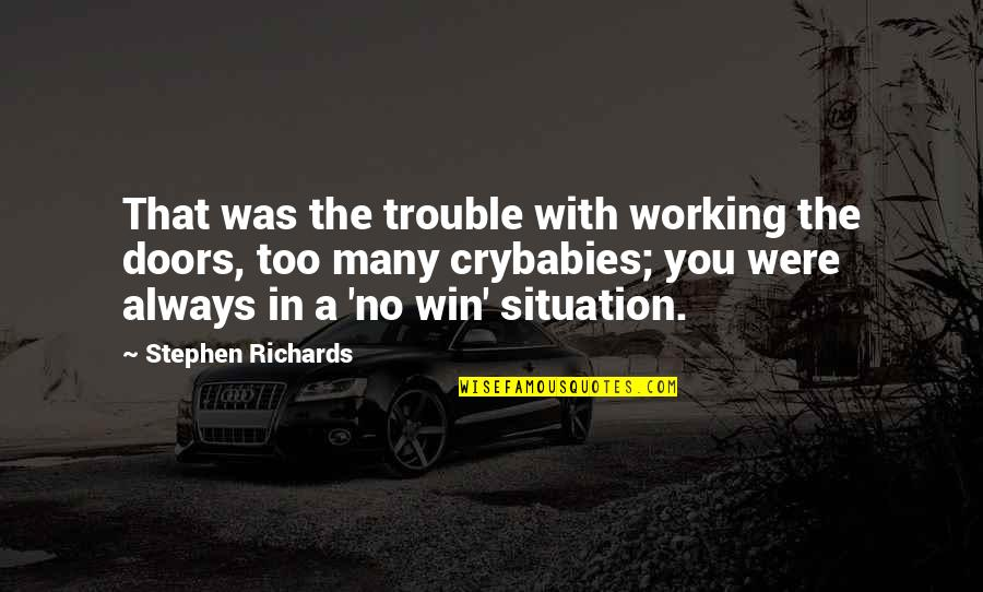 No Win Situation Quotes By Stephen Richards: That was the trouble with working the doors,