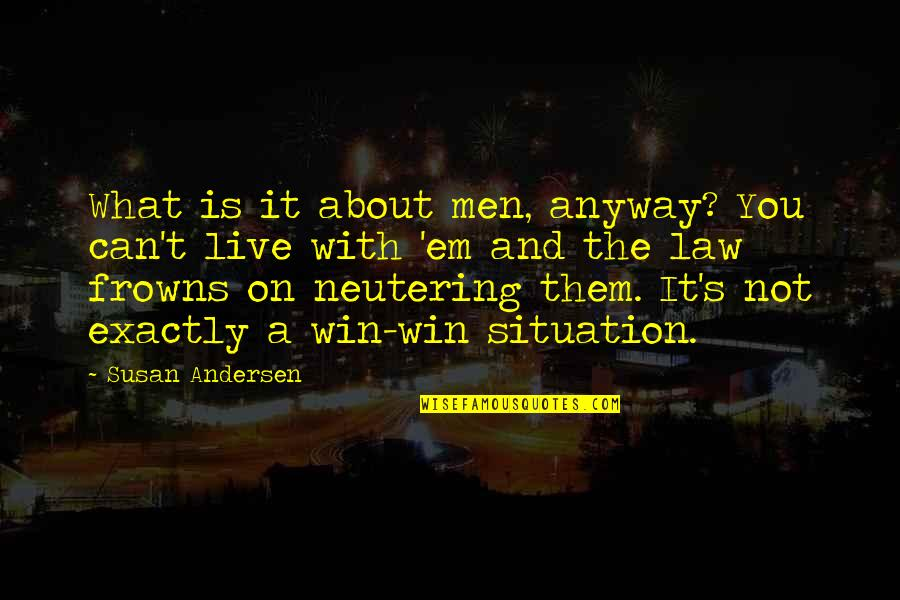 No Win Situation Quotes By Susan Andersen: What is it about men, anyway? You can't