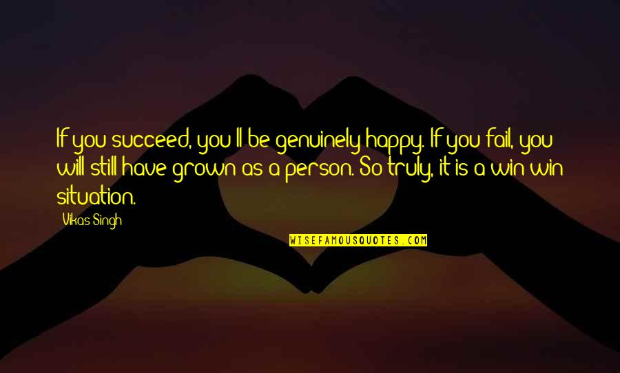 No Win Situation Quotes By Vikas Singh: If you succeed, you'll be genuinely happy. If