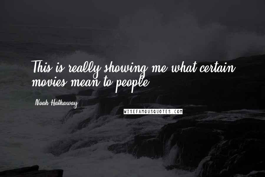 Noah Hathaway quotes: This is really showing me what certain movies mean to people.