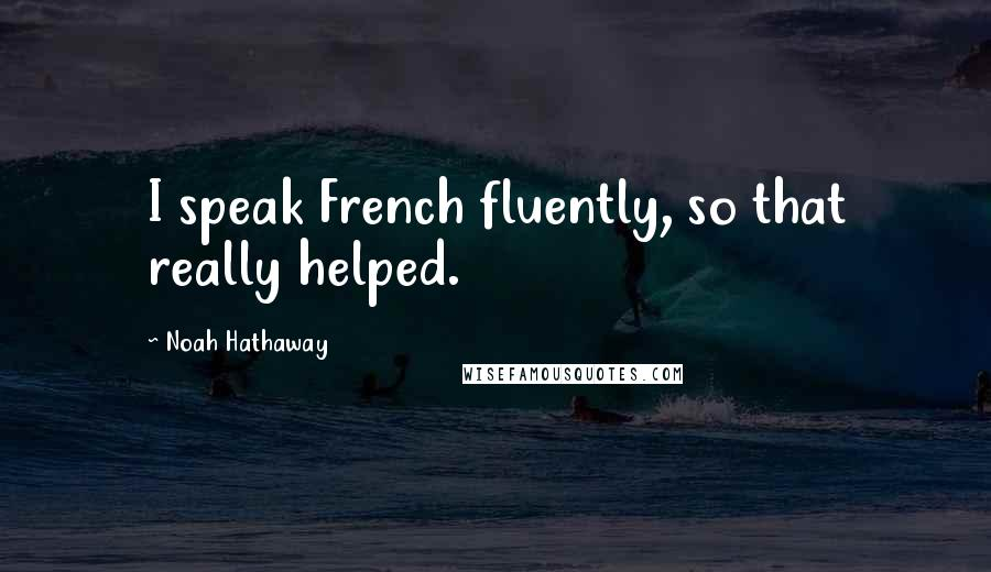 Noah Hathaway quotes: I speak French fluently, so that really helped.