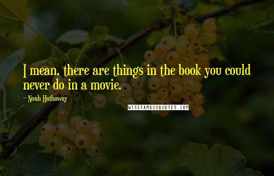 Noah Hathaway quotes: I mean, there are things in the book you could never do in a movie.