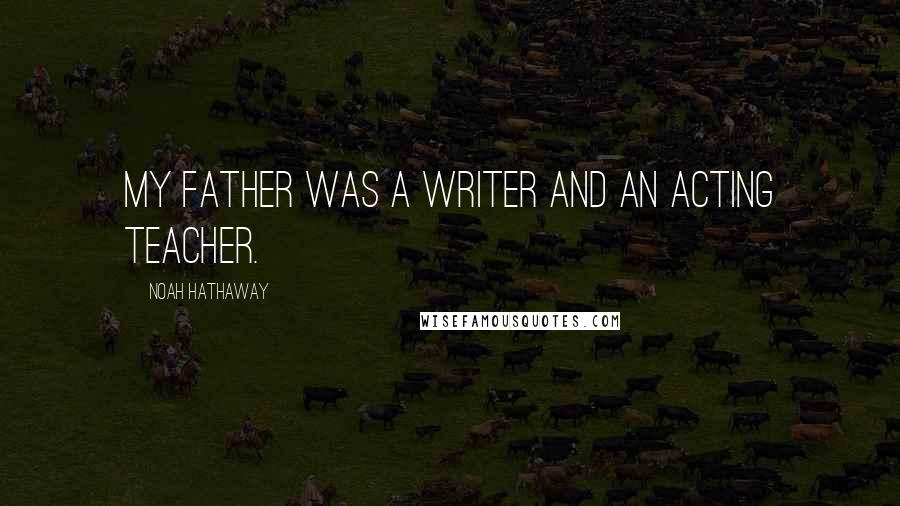 Noah Hathaway quotes: My father was a writer and an acting teacher.