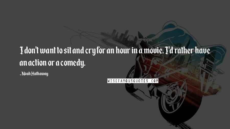 Noah Hathaway quotes: I don't want to sit and cry for an hour in a movie. I'd rather have an action or a comedy.