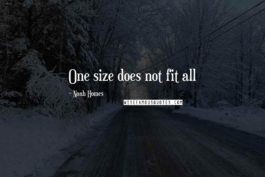 Noah Homes quotes: One size does not fit all
