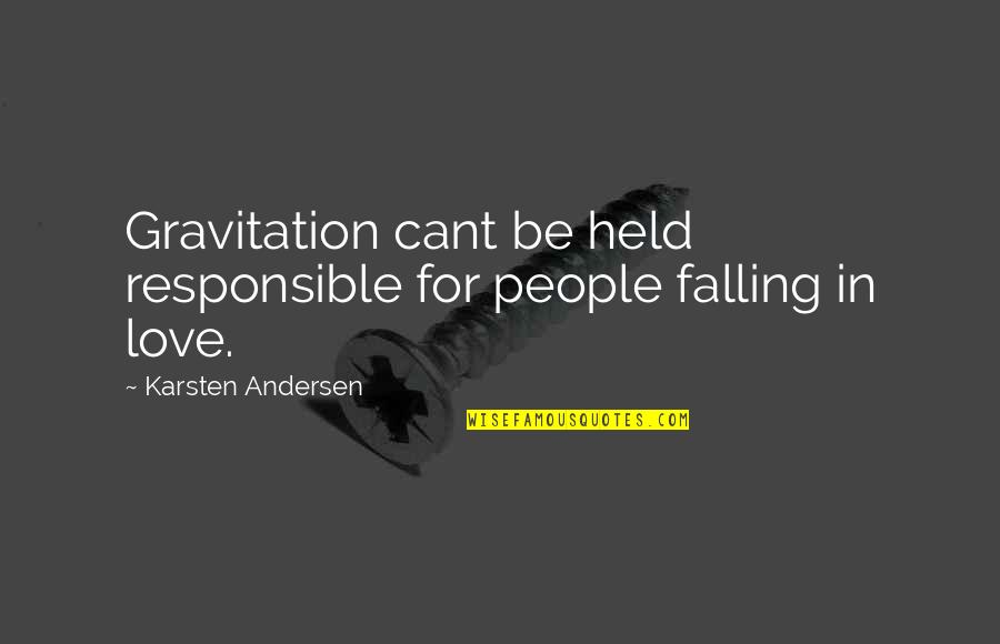Noah John Rondeau Quotes By Karsten Andersen: Gravitation cant be held responsible for people falling